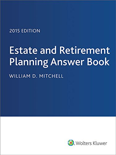 Estate & Retirement Planning Answer Book 2015: Mitchell, William D.