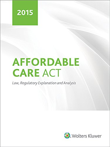 9780808039938: Affordable Care Act Law, Regulatory Explanation and Analysis (2015)