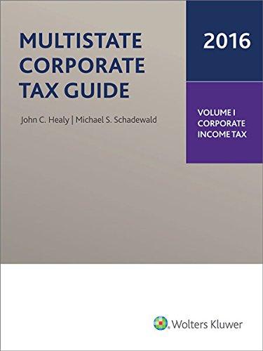 Multistate Corporate Tax Guide 2016 (2 Volumes) (Paperback): John C Healy, Michael S Schadewald