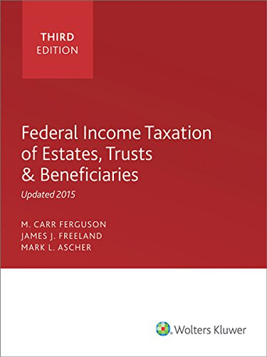 Federal Income Taxation of Estates, Trusts and: Mark L. Ascher.