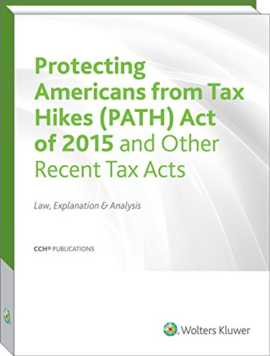 Protecting Americans from Tax Hikes (PATH) Act of 2015 and Other Recent Tax Acts: Law, Explanation ...