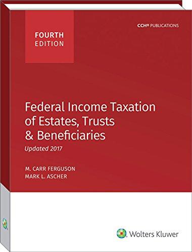 Federal Income Taxation of Estates, Trusts &: J.D.,M. Carr Ferguson,LL.M,Mark