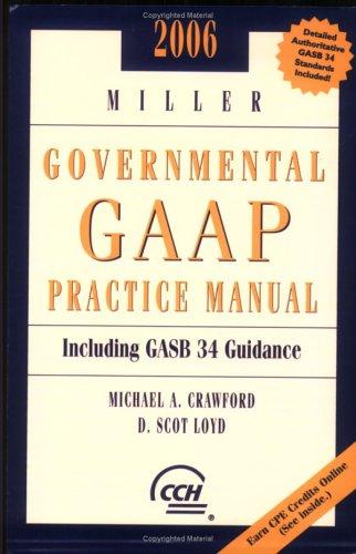 Miller Governmental GAAP Practice Manual, 2006: Michael A. Crawford, D. Scot Loyd