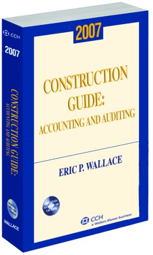 Construction Guide 2007: Accounting and Auditing: Wallace, Eric P.