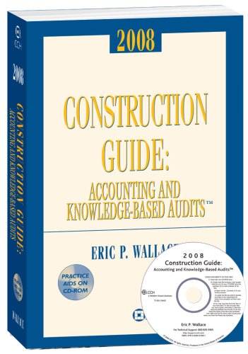 Construction Guide: Accounting and Knowledge-Based Audits (w/CD-ROM) 2008: Eric P. Wallace
