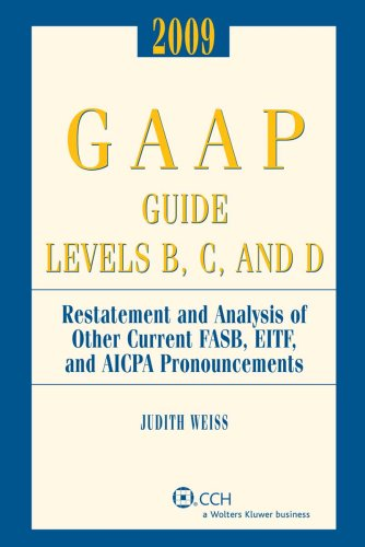 GAAP Guide Levels B, C, and D: Restatement and Analysis of Other Current FASB, EITF, and AICPA ...