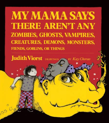 My Mama Says There Aren't Any Zombies, Ghosts, Vampires, Creatures, Demons, Monsters, Fiends, Goblins, Or Things (Turtleback School & Library Binding Edition) (0808525182) by Judith Viorst