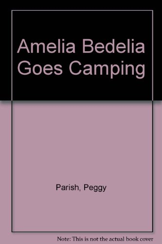 Amelia Bedelia Goes Camping: Parish, Peggy