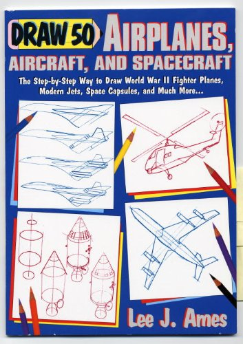 Draw 50 Airplanes, Aircraft, And Spacecraft (Turtleback School & Library Binding Edition): Ames...