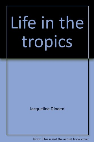 Life in the tropics (How people live): Dineen, Jacqueline