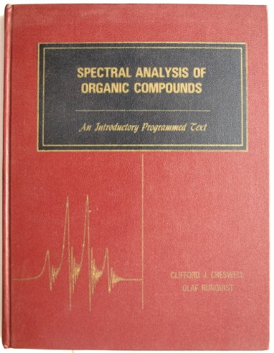 Spectral Analysis of Organic Compounds: An Introductory Programmed Text: Creswell, Clifford J.; ...