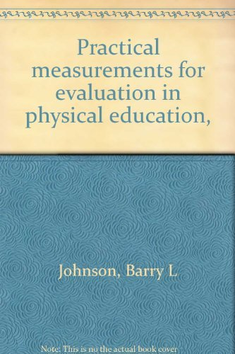 Practical Measurements for Evaluation in Physical Education: Barry L. Johnson;