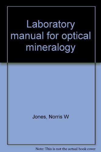 Laboratory manual for optical mineralogy: Jones, Norris W