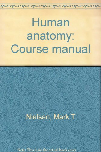 Human anatomy: Course manual: Nielsen, Mark T
