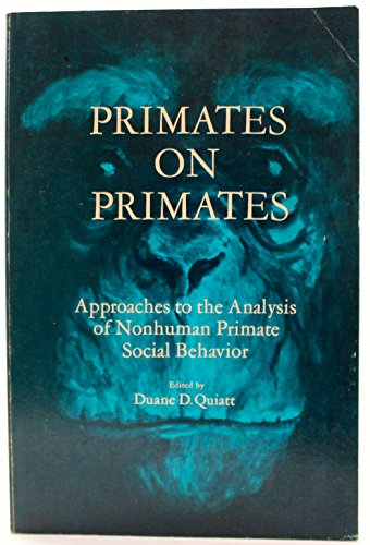 Primates on primates;: Approaches to the analysis of nonhuman primate social behavior: Quiatt, ...