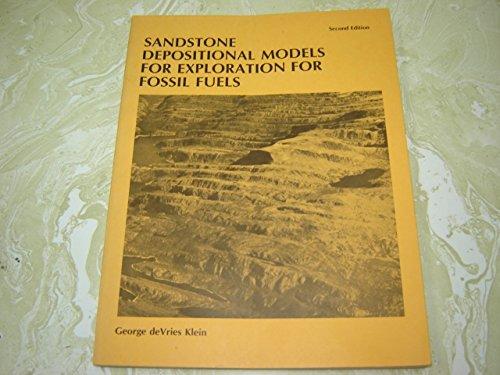 Sandstone depositional models for exploration for fossil fuels: George deVries Klein