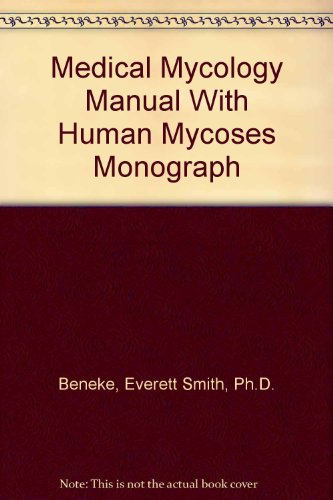Medical Mycology Manual With Human Mycoses Monograph: Everett Smith, Ph.D.