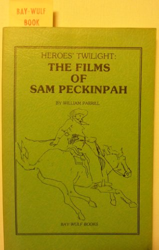 Heroes' twilight: The films of Sam Peckinpah: Parrill, William