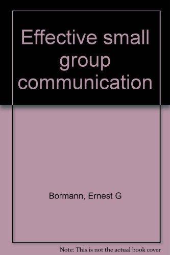 Effective Small Group Communication {FOURTH EDITION}: Bormann, Ernest G.; Bormann, Nancy C.