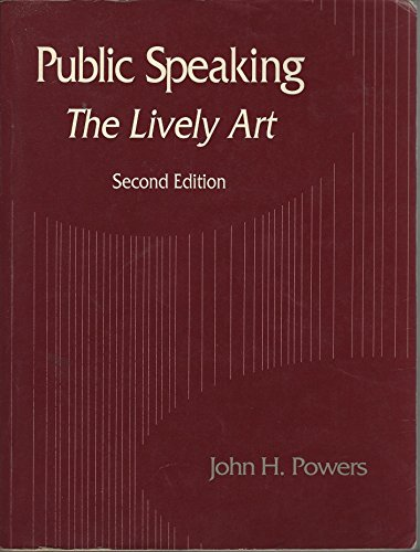 PUBLIC SPEAKING THE LIVELY ART, SECOND EDITION: JOHN H. POWERS