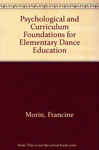 Psychological and Curriculum Foundations for Elementary Dance Education: Morin, Francine