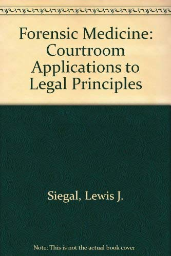 Forensic Medicine: Courtroom Applications to Legal Principles: Siegal, Lewis J