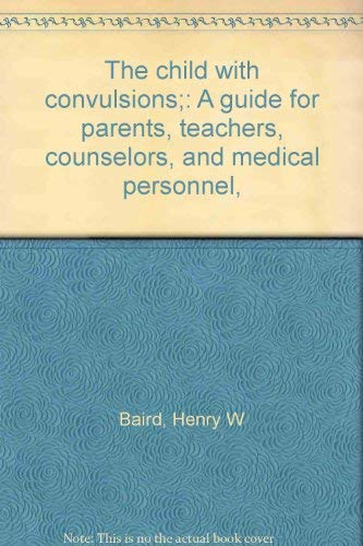 The child with convulsions;: A guide for: Baird, Henry W