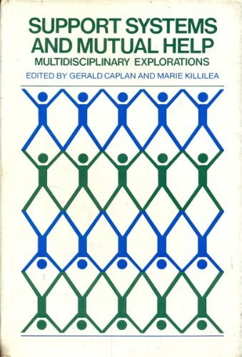 Support Systems and Mutual Help: Multidisciplinary Explorations: Caplan, Gerald