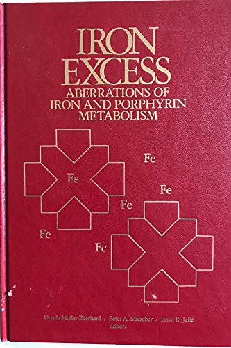 Iron Excess: Aberrations of Iron and Porphyrin: Muller-Eberhard, U (ed)