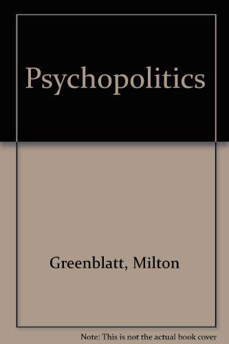 Psychopolitics: Greenblatt, Milton, M.D.