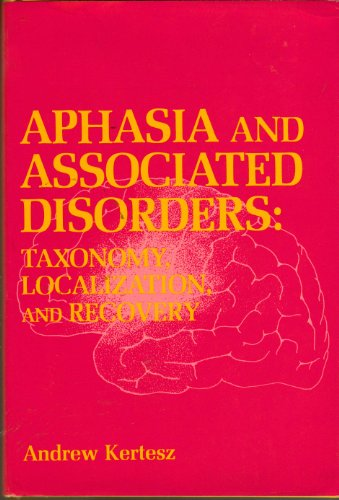 Aphasia and Associated Disorders: Taxonomy, Localization and Recovery: Kertesz, Andrew