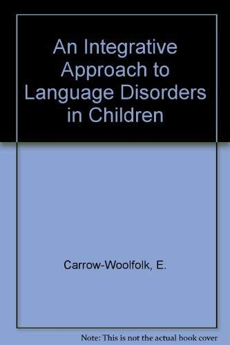 An Integrative Approach to Language Disorders in: Carrow-Woolfolk, E.