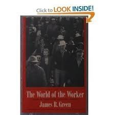 World of the Worker: Labor in Twentieth Century America (American Century) (0809001322) by James R. Green