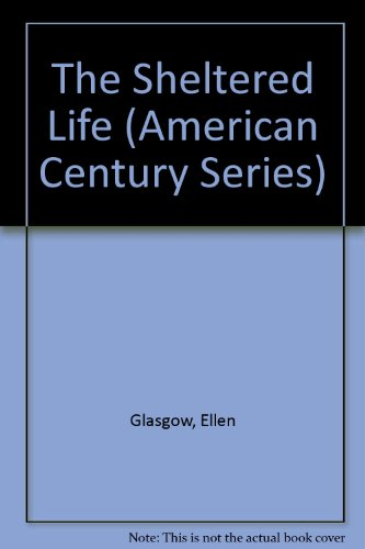The Sheltered Life: Ellen Glasgow