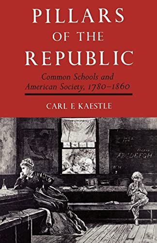 9780809001545: Pillars of the Republic: Common Schools and American Society, 1780-1860 (American Century)