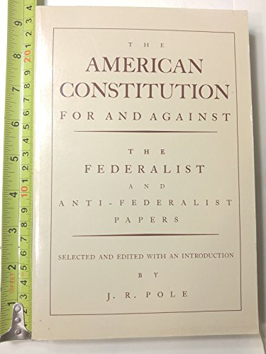 9780809001699: The American Constitution for and Against: The Federalist and Anti-Federalist Papers