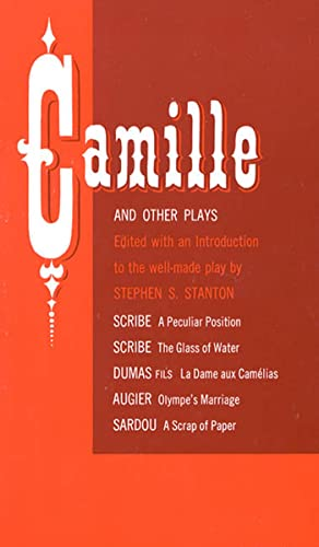 Camille and Other Plays A Peculiar Position; the Glass of Water; La Dame Aux Camelias; Olympe'...