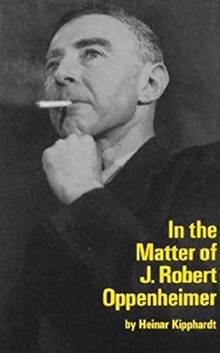 In the Matter of J. Robert Oppenheim (Mermaid Dramabook): Kipphardt, Heinar