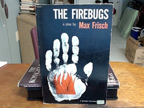 The Firebugs: A Morality Without a Moral,: Frisch, Max