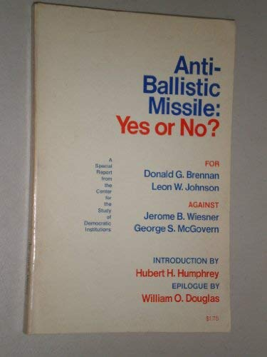 Anti-Ballistic Missile: Yes or No: Brennan, Donald G.