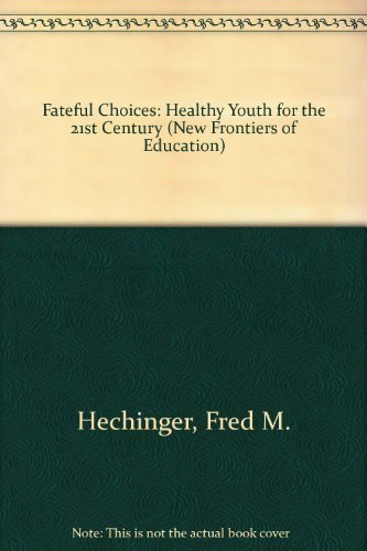 Fateful Choices: Healthy Youth for the 21st: Hechinger, Fred M.