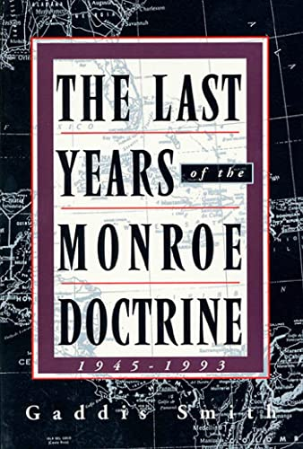 9780809015689: The Last Years of the Monroe Doctrine, 1945-1993