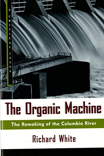 9780809015832: The Organic Machine: The Remaking of the Columbia River