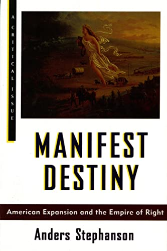 9780809015849: Manifest Destiny: American Expansion and the Empire of Right (Hill and Wang Critical Issues)