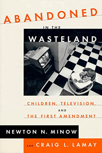 Abandoned in the Wasteland: Children, Television, & the First Amendment: Minow, Newton, LaMay, ...