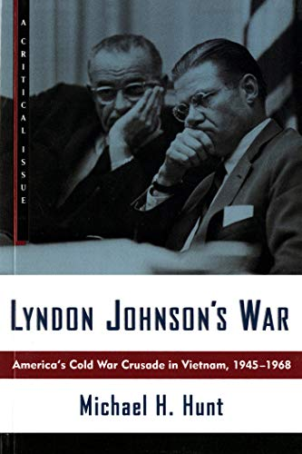 Lyndon Johnson's War: America's Cold War Crusade in Vietnam, 1945-1968 (Hill and Wang Critical Issues) (0809016044) by Michael H. Hunt