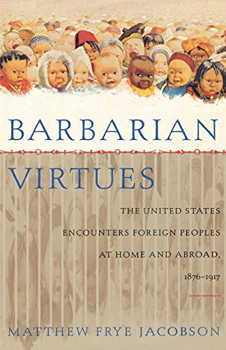 9780809016280: Barbarian Virtues: The United States Encounters Foreign Peoples at Home and Abroad, 1876-1917