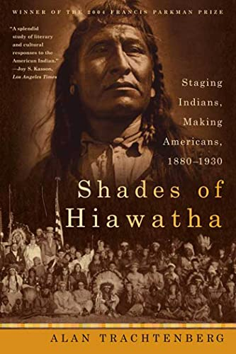 9780809016396: Shades of Hiawatha: Staging Indians, Making Americans, 1880-1930