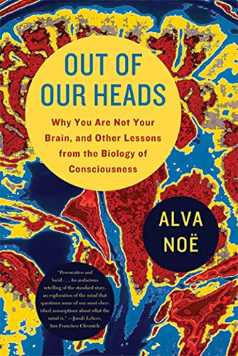 9780809016488: Out of Our Heads: Why You Are Not Your Brain, and Other Lessons from the Biology of Consciousness
