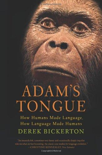 Adam's Tongue: How Humans Made Language, How: Derek Bickerton